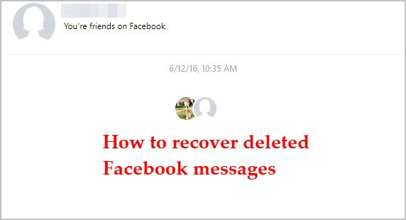 [Solved] How to Recover Deleted Facebook Messages. Easily
