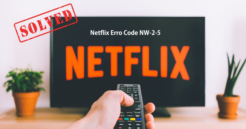 [SOLVED] How To Fix Netflix Error Code NW 2-5